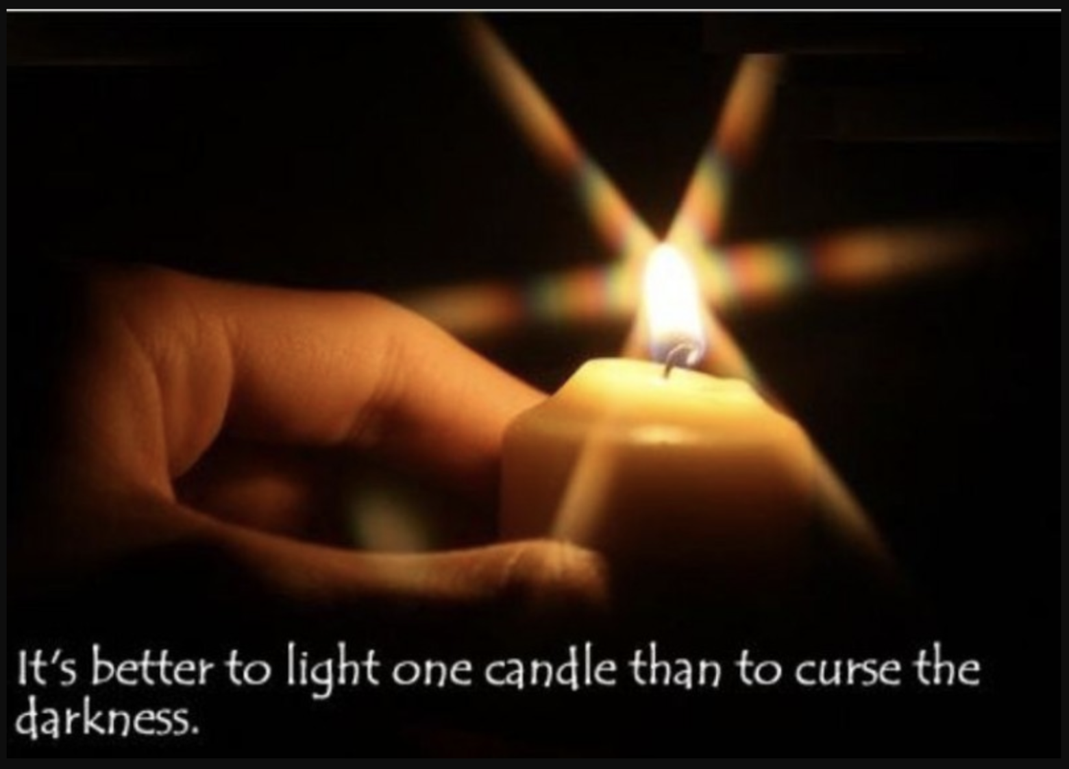 It's better to light one candle than curse the darkness
